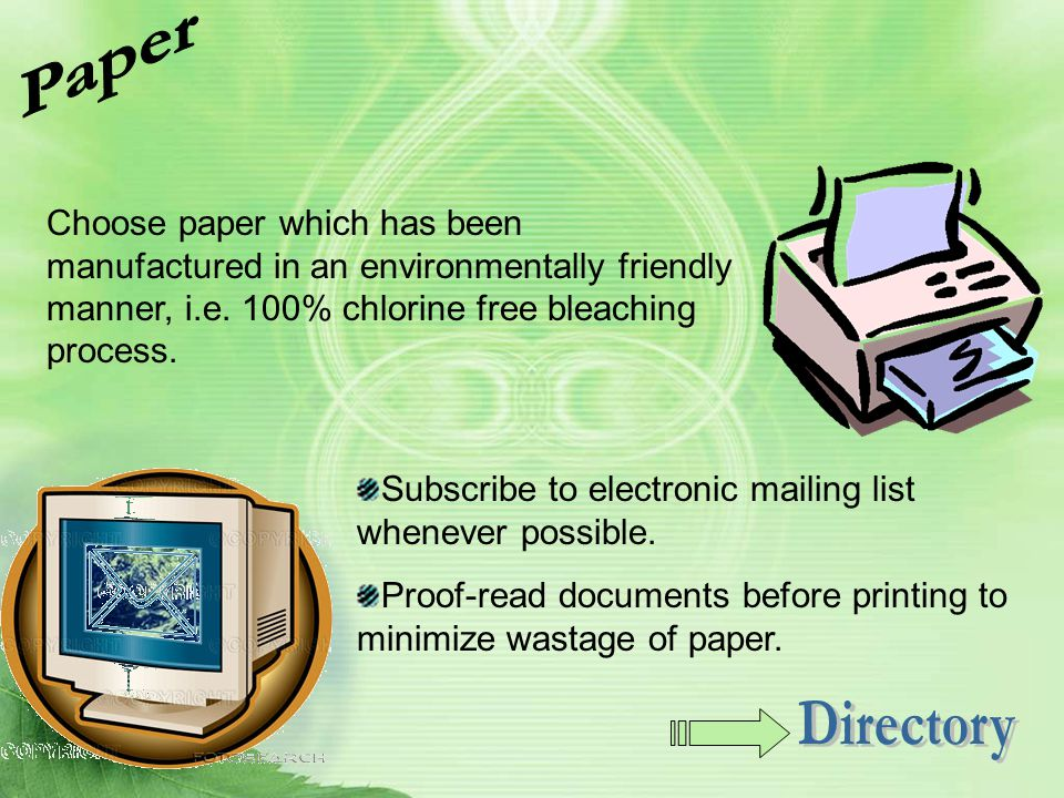 Paper Choose paper which has been manufactured in an environmentally friendly manner, i.e. 100% chlorine free bleaching process.