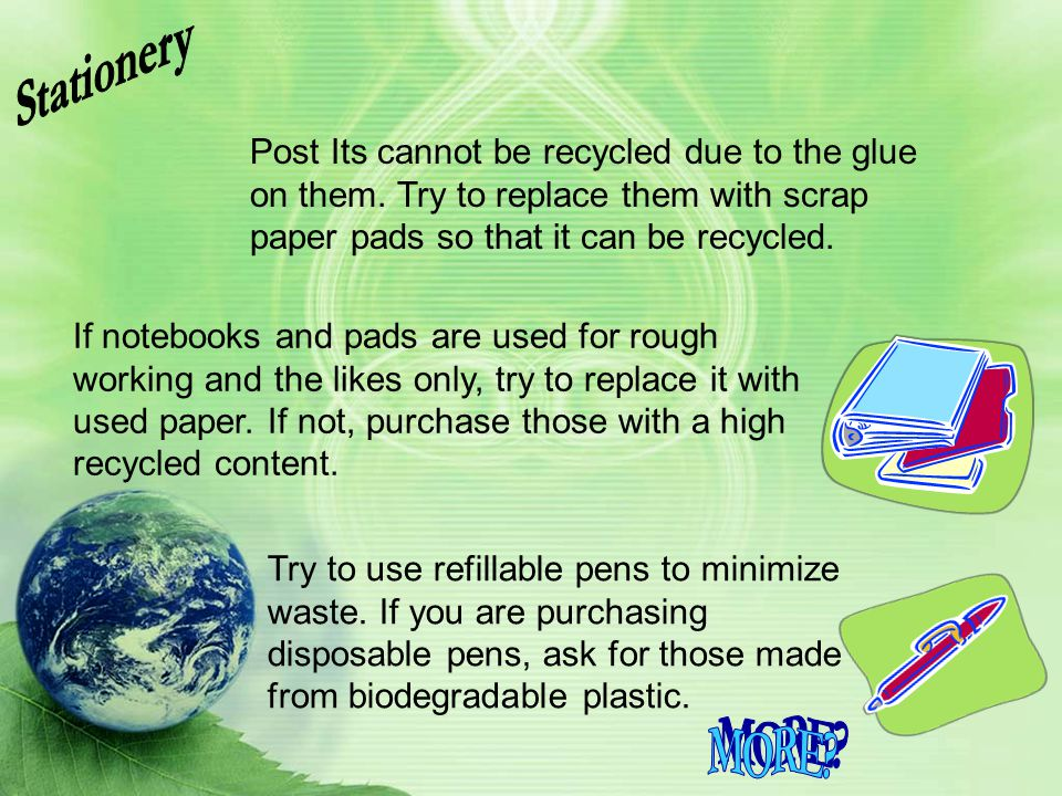 Stationery Post Its cannot be recycled due to the glue on them. Try to replace them with scrap paper pads so that it can be recycled.