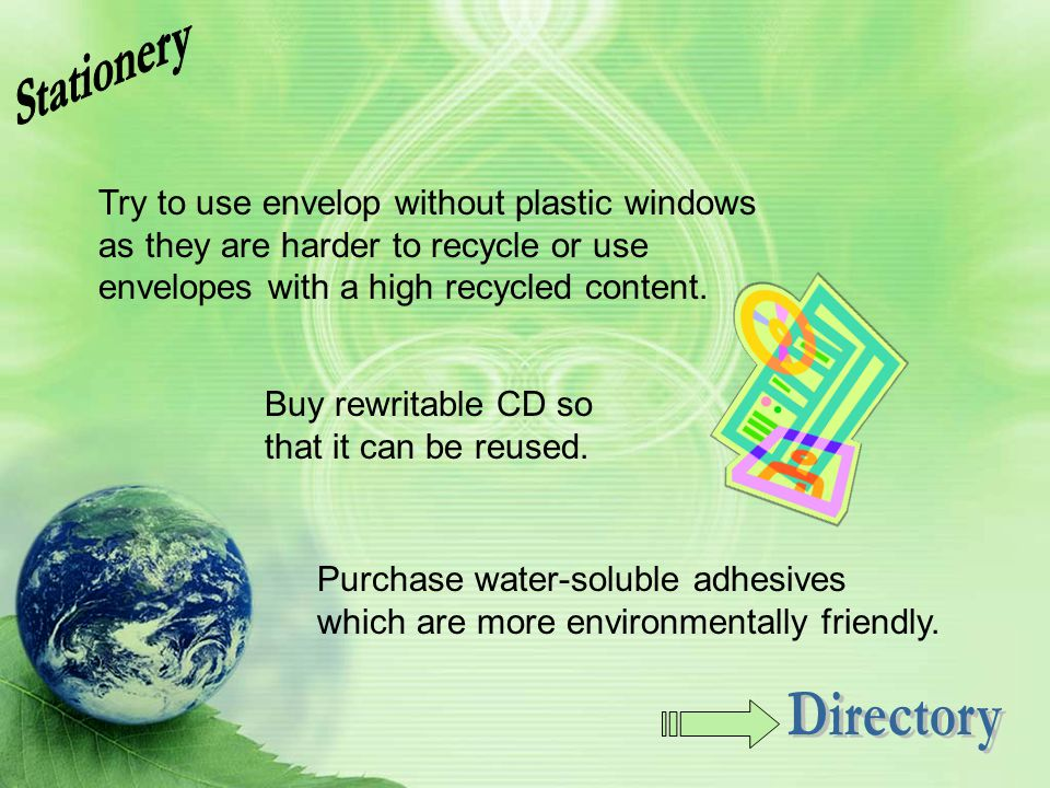 Stationery Try to use envelop without plastic windows as they are harder to recycle or use envelopes with a high recycled content.