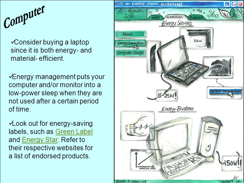 Computer Consider buying a laptop since it is both energy- and material- efficient.