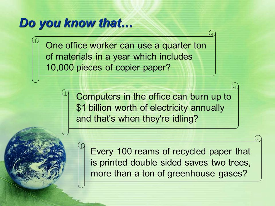 Do you know that… One office worker can use a quarter ton of materials in a year which includes 10,000 pieces of copier paper