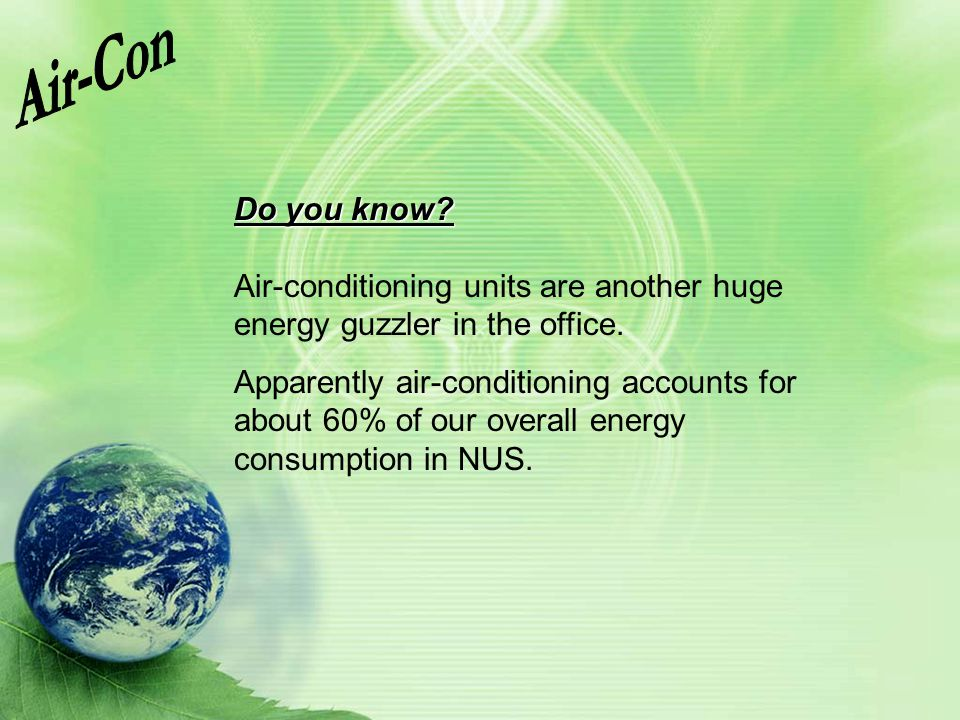 Air-Con Do you know Air-conditioning units are another huge energy guzzler in the office.