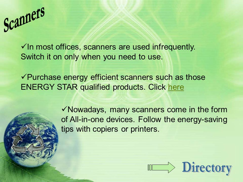 Scanners In most offices, scanners are used infrequently. Switch it on only when you need to use.