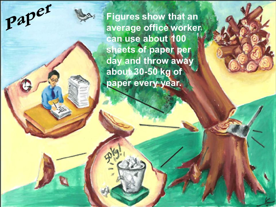 Paper Figures show that an average office worker can use about 100 sheets of paper per day and throw away about 30-50 kg of paper every year.