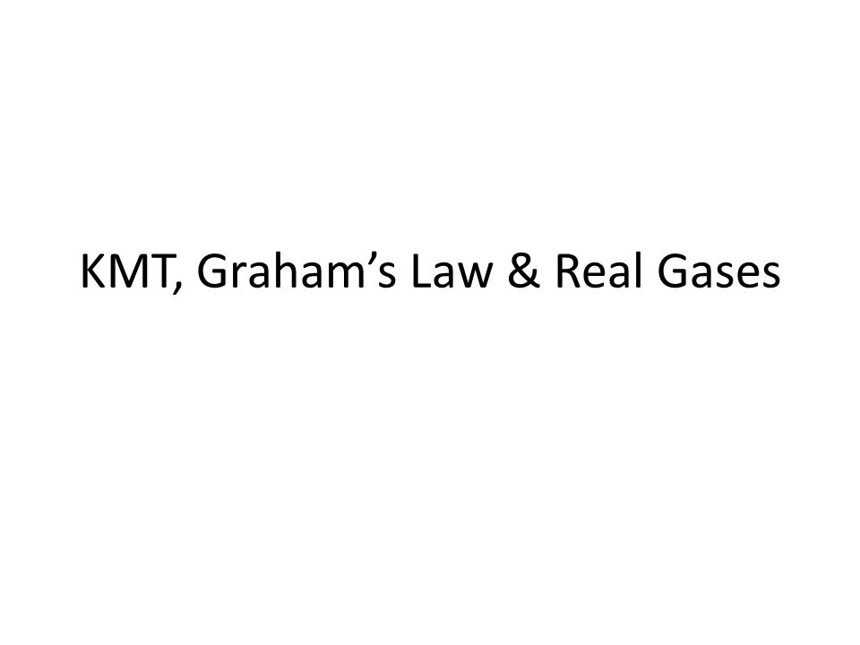 KMT, Graham's Law & Real Gases