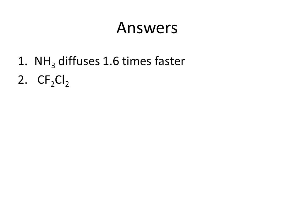 Answers NH3 diffuses 1.6 times faster CF2Cl2