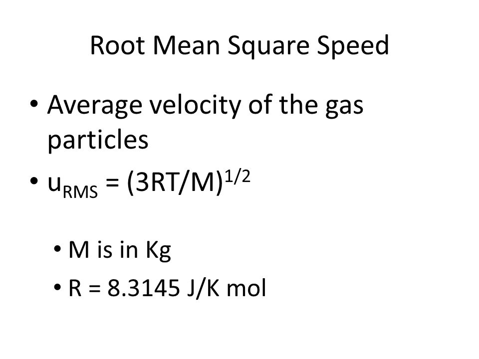 Average velocity of the gas particles uRMS = (3RT/M)1/2