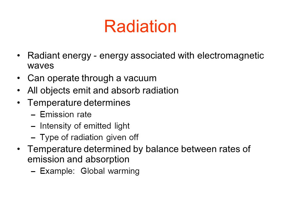 Radiation Radiant energy - energy associated with electromagnetic waves. Can operate through a vacuum.
