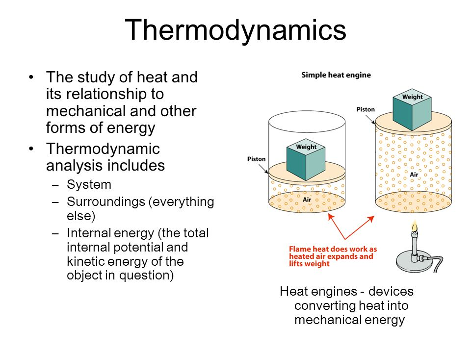 Thermodynamics The study of heat and its relationship to mechanical and other forms of energy. Thermodynamic analysis includes.