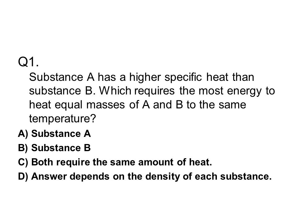 Q1. Substance A has a higher specific heat than substance B
