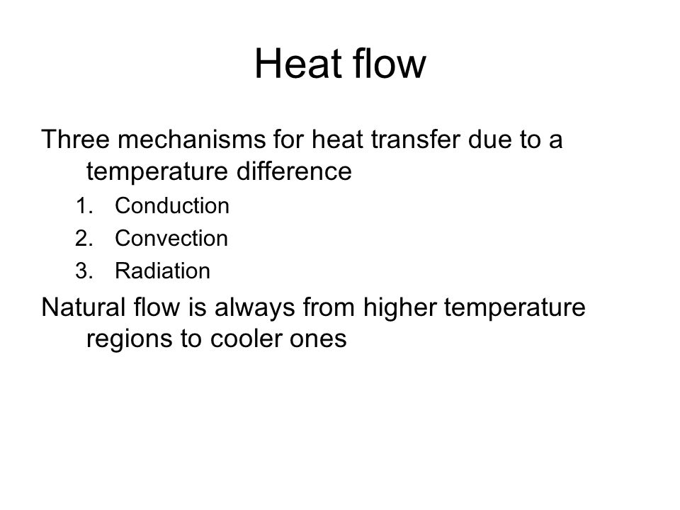 Heat flow Three mechanisms for heat transfer due to a temperature difference. Conduction. Convection.