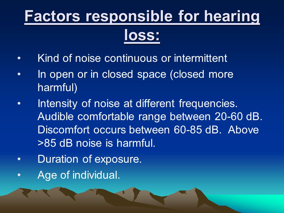 Factors responsible for hearing loss: