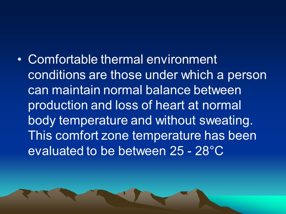 Comfortable thermal environment conditions are those under which a person can maintain normal balance between production and loss of heart at normal body temperature and without sweating.