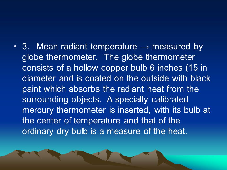 3. Mean radiant temperature → measured by globe thermometer