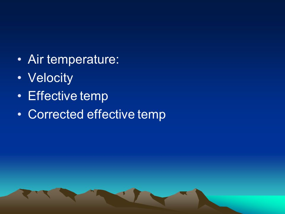 Air temperature: Velocity Effective temp Corrected effective temp
