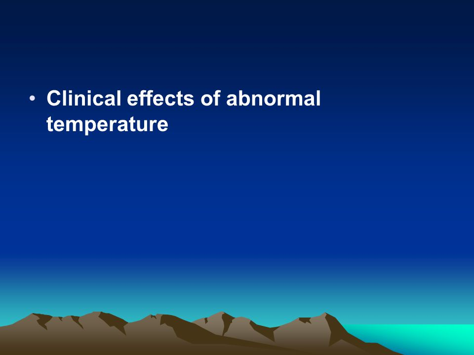 Clinical effects of abnormal temperature