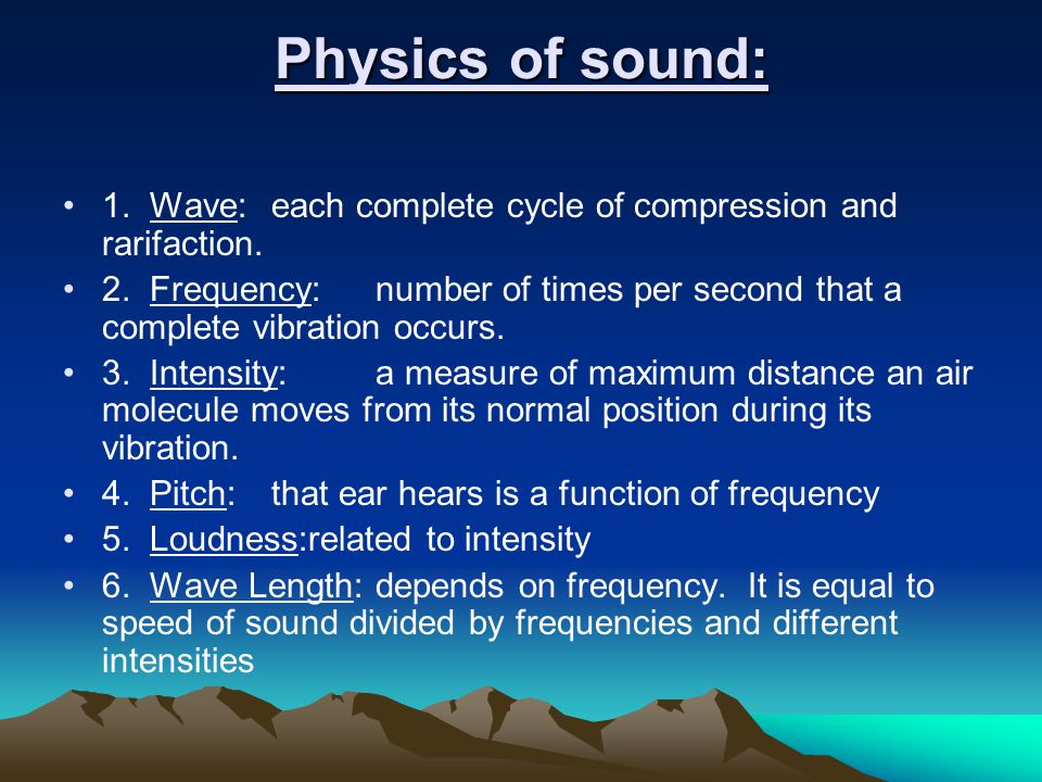Physics of sound: 1. Wave: each complete cycle of compression and rarifaction.