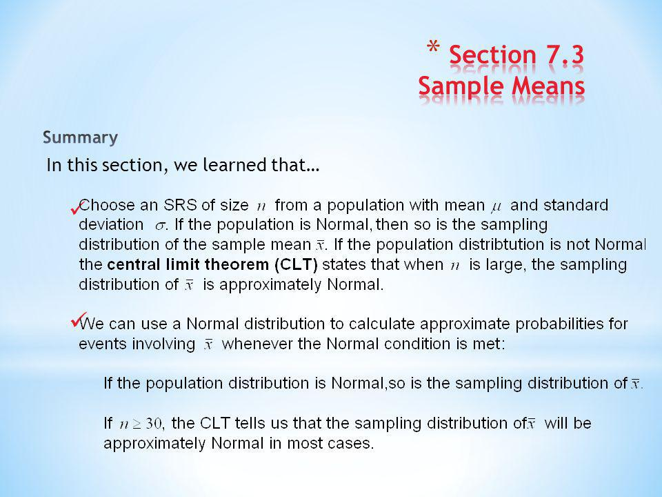 Section 7.3 Sample Means Summary In this section, we learned that…