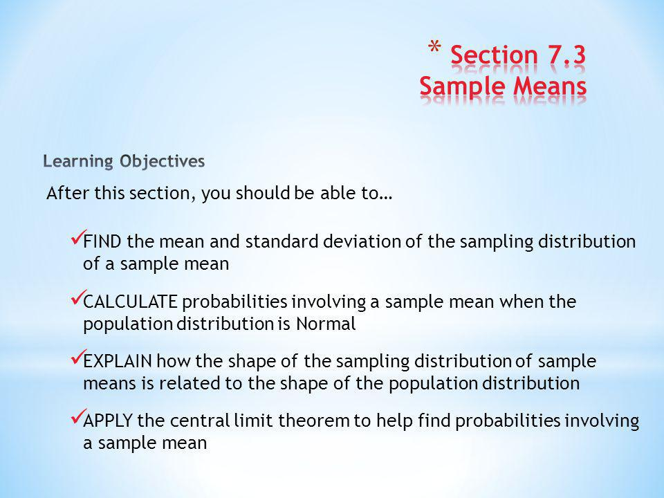 Section 7.3 Sample Means After this section, you should be able to…