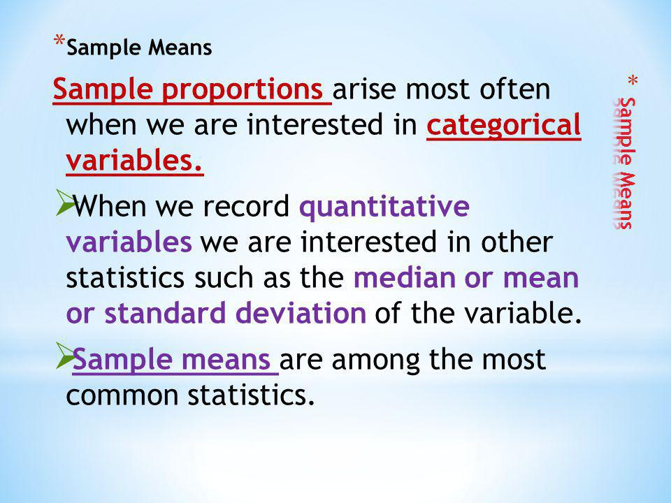 Sample means are among the most common statistics.