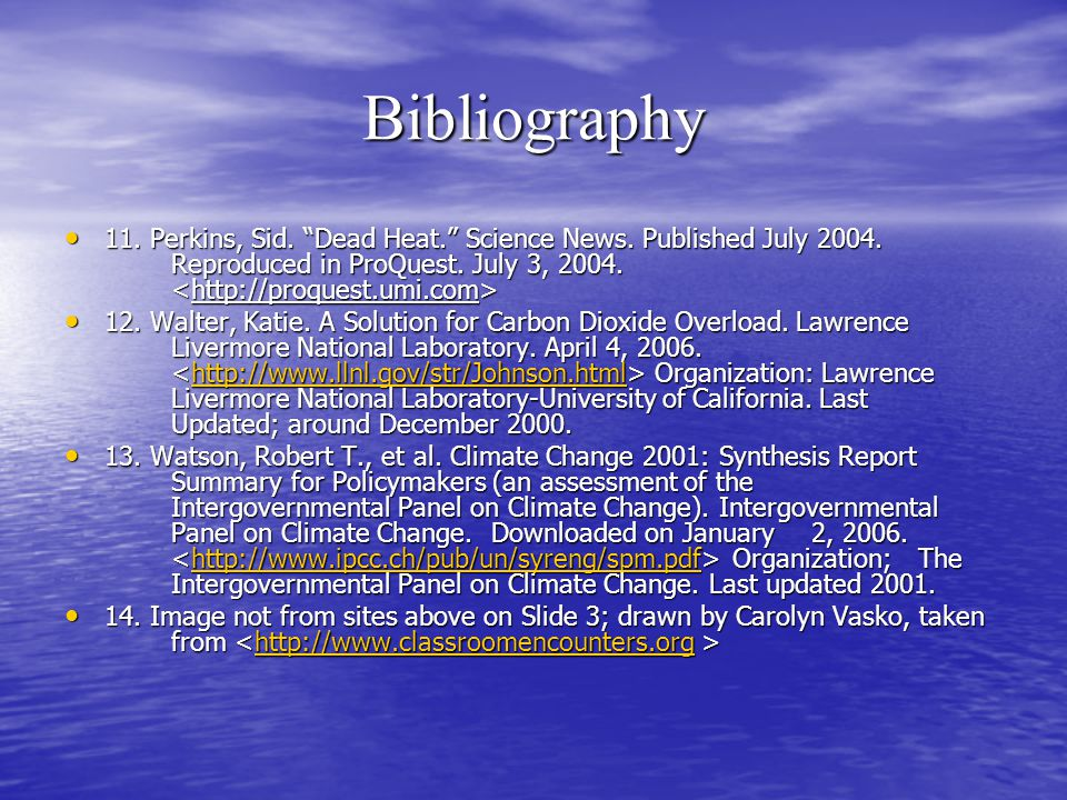 Bibliography 11. Perkins, Sid. Dead Heat. Science News. Published July 2004. Reproduced in ProQuest. July 3, 2004. <http://proquest.umi.com>