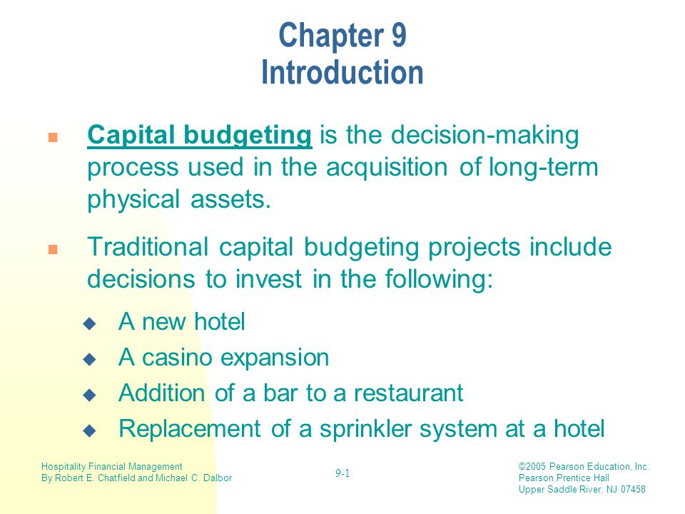 Chapter 9 Introduction Capital budgeting is the decision-making process used in the acquisition of long-term physical assets.