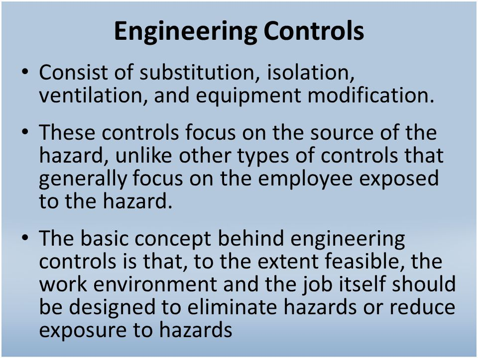 Engineering Controls Consist of substitution, isolation, ventilation, and equipment modification.