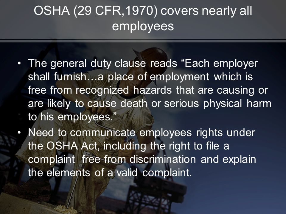 OSHA (29 CFR,1970) covers nearly all employees