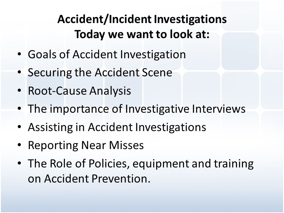 Accident/Incident Investigations Today we want to look at: