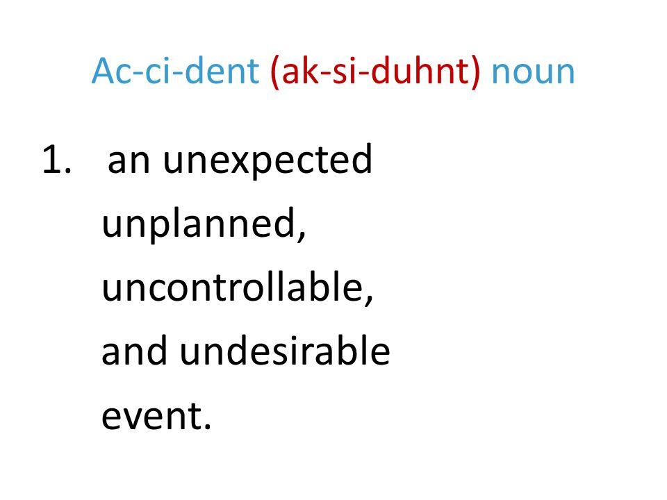 Ac-ci-dent (ak-si-duhnt) noun