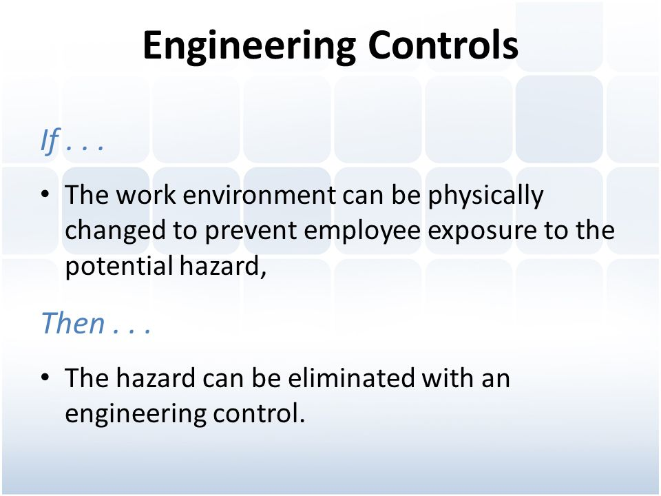 Engineering Controls If . . . Then . . .