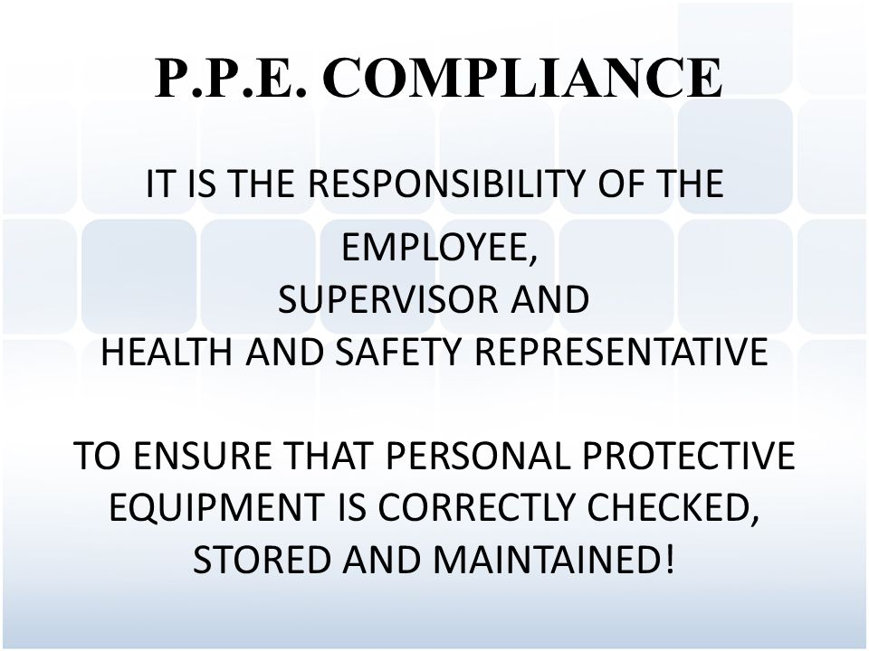 P.P.E. COMPLIANCE IT IS THE RESPONSIBILITY OF THE EMPLOYEE,