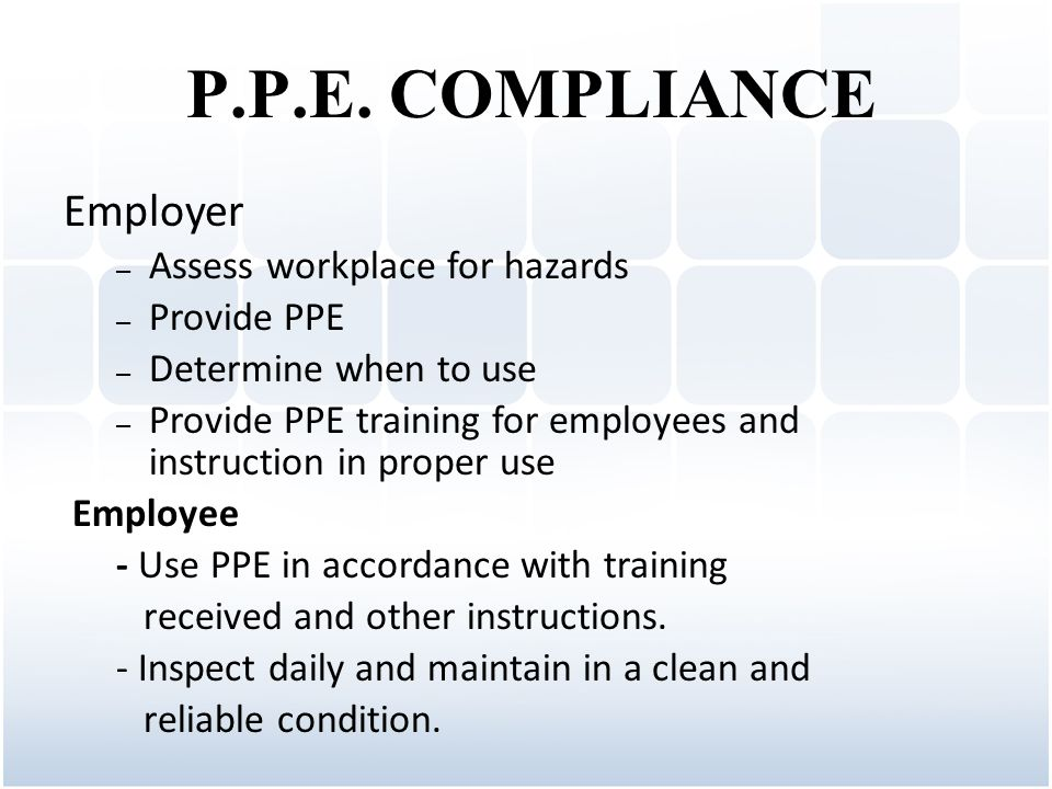 P.P.E. COMPLIANCE Employer Assess workplace for hazards Provide PPE