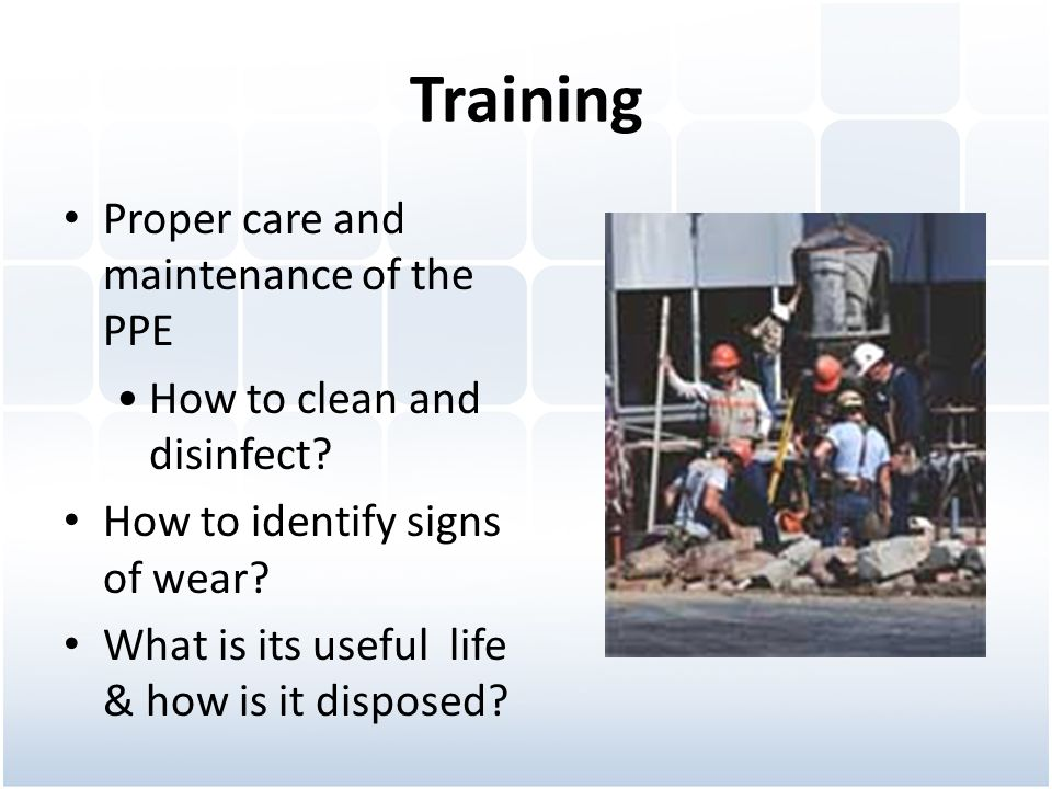 Training Proper care and maintenance of the PPE