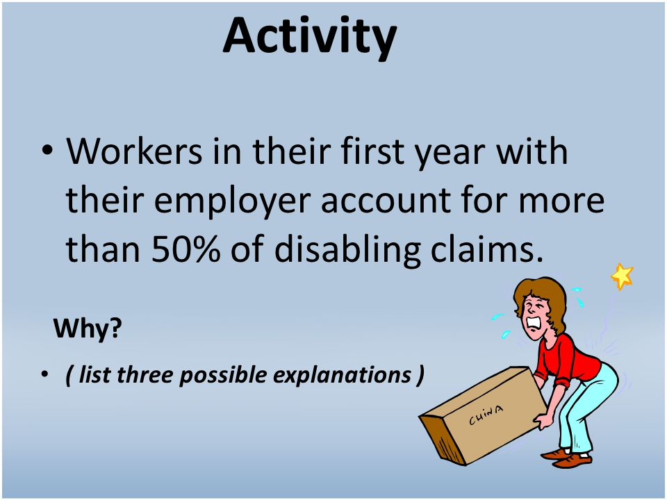 Activity Workers in their first year with their employer account for more than 50% of disabling claims.