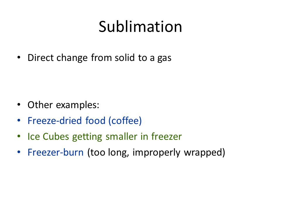 Sublimation Direct change from solid to a gas Other examples: