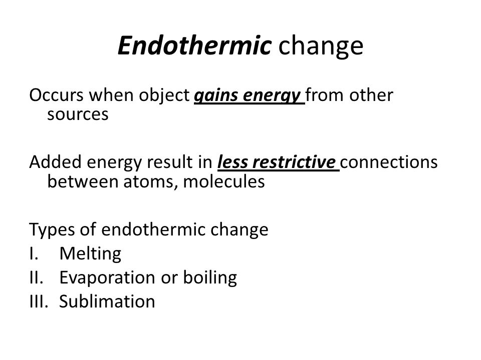 Endothermic change Occurs when object gains energy from other sources