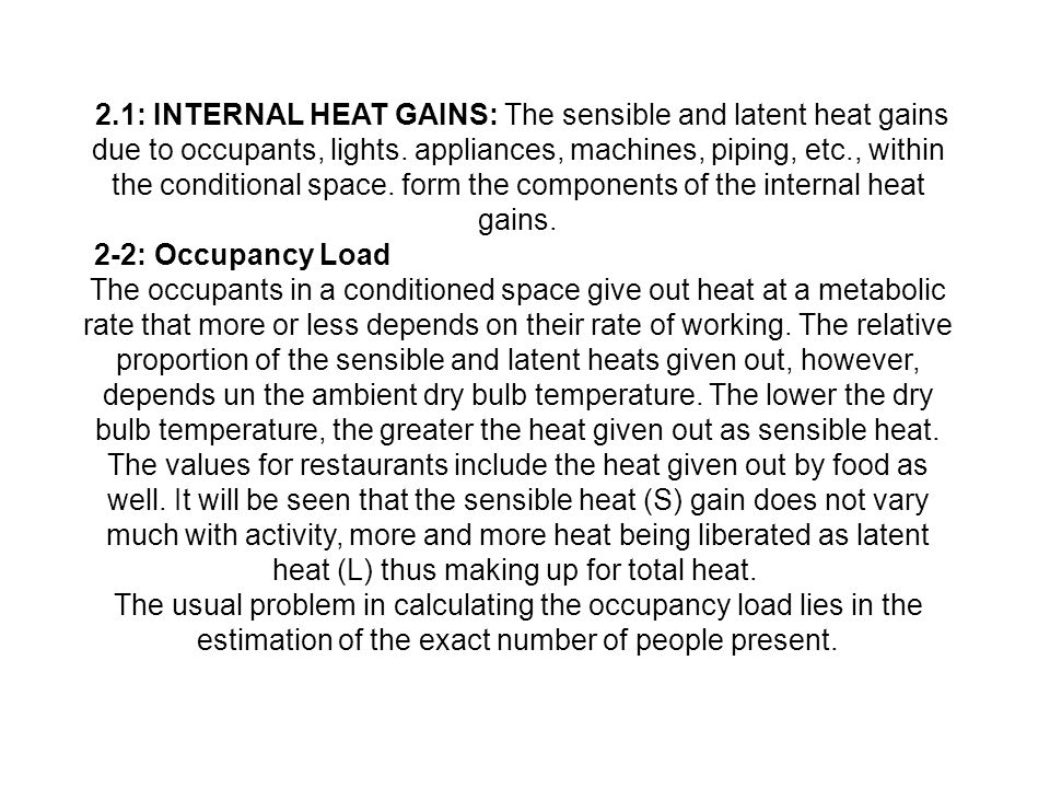 2.1: INTERNAL HEAT GAINS: The sensible and latent heat gains due to occupants, lights. appliances, machines, piping, etc., within the conditional space. form the components of the internal heat gains.