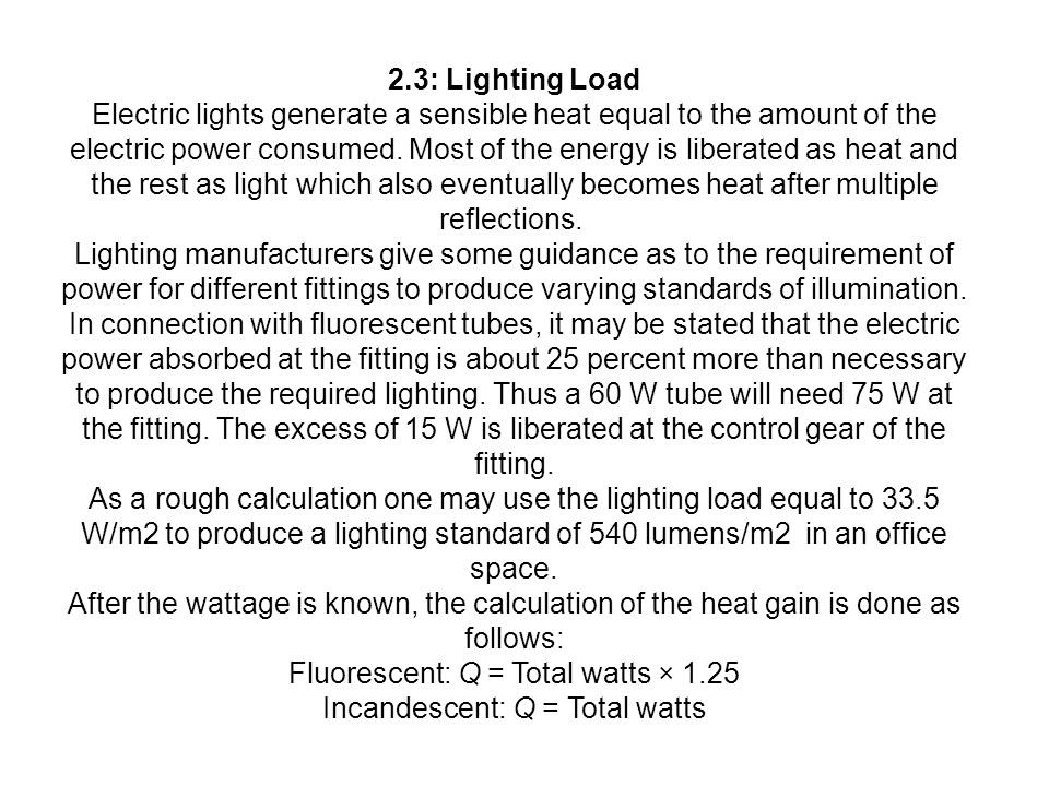 Fluorescent: Q = Total watts × 1.25 Incandescent: Q = Total watts