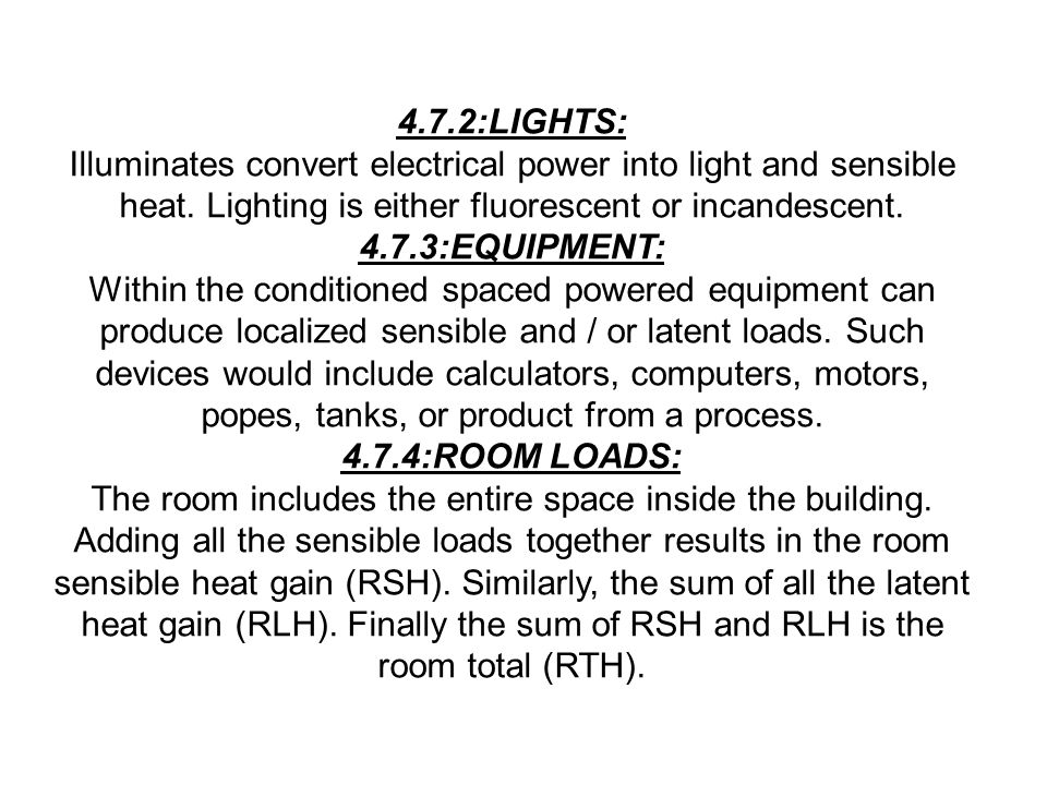 4.7.2:LIGHTS: Illuminates convert electrical power into light and sensible heat. Lighting is either fluorescent or incandescent.