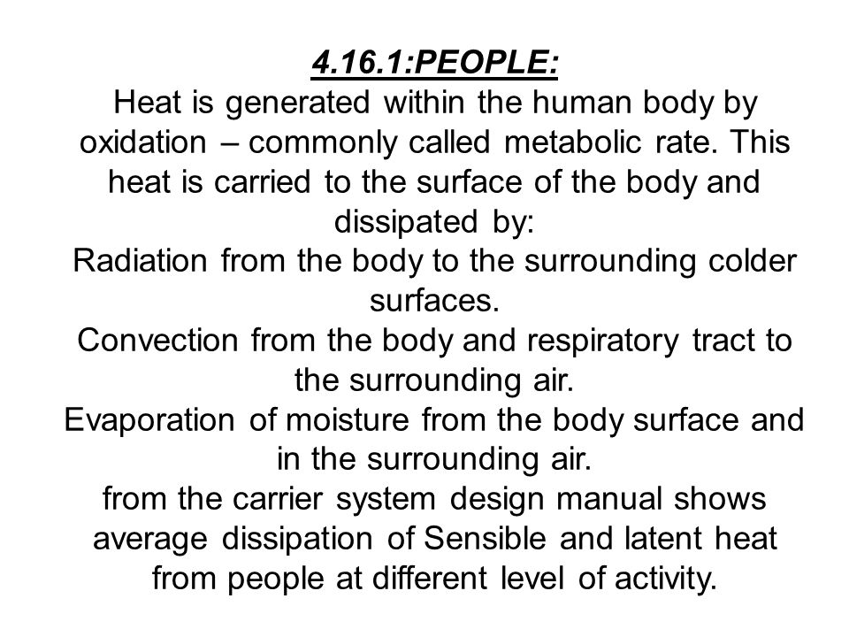 Radiation from the body to the surrounding colder surfaces.