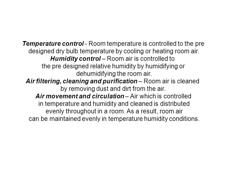 Temperature control - Room temperature is controlled to the pre