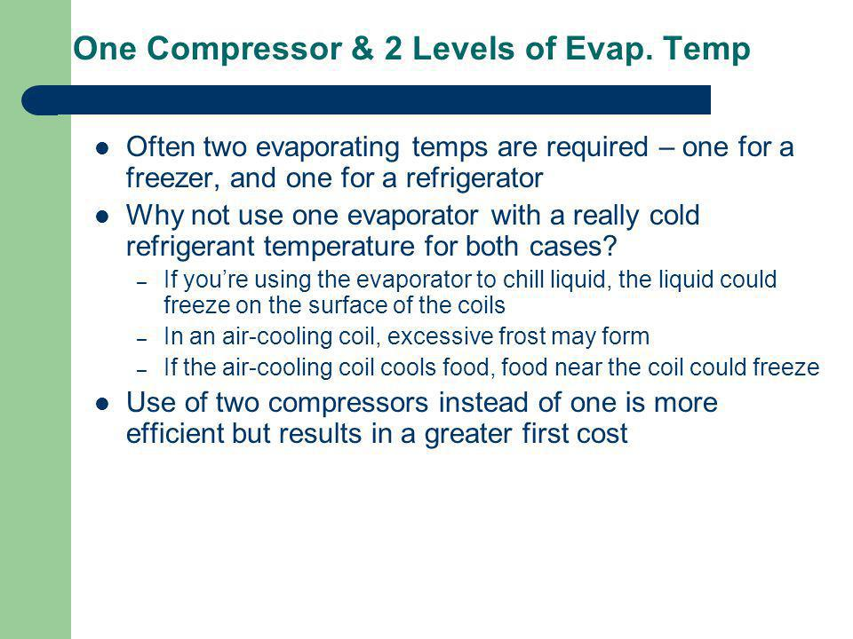One Compressor & 2 Levels of Evap. Temp