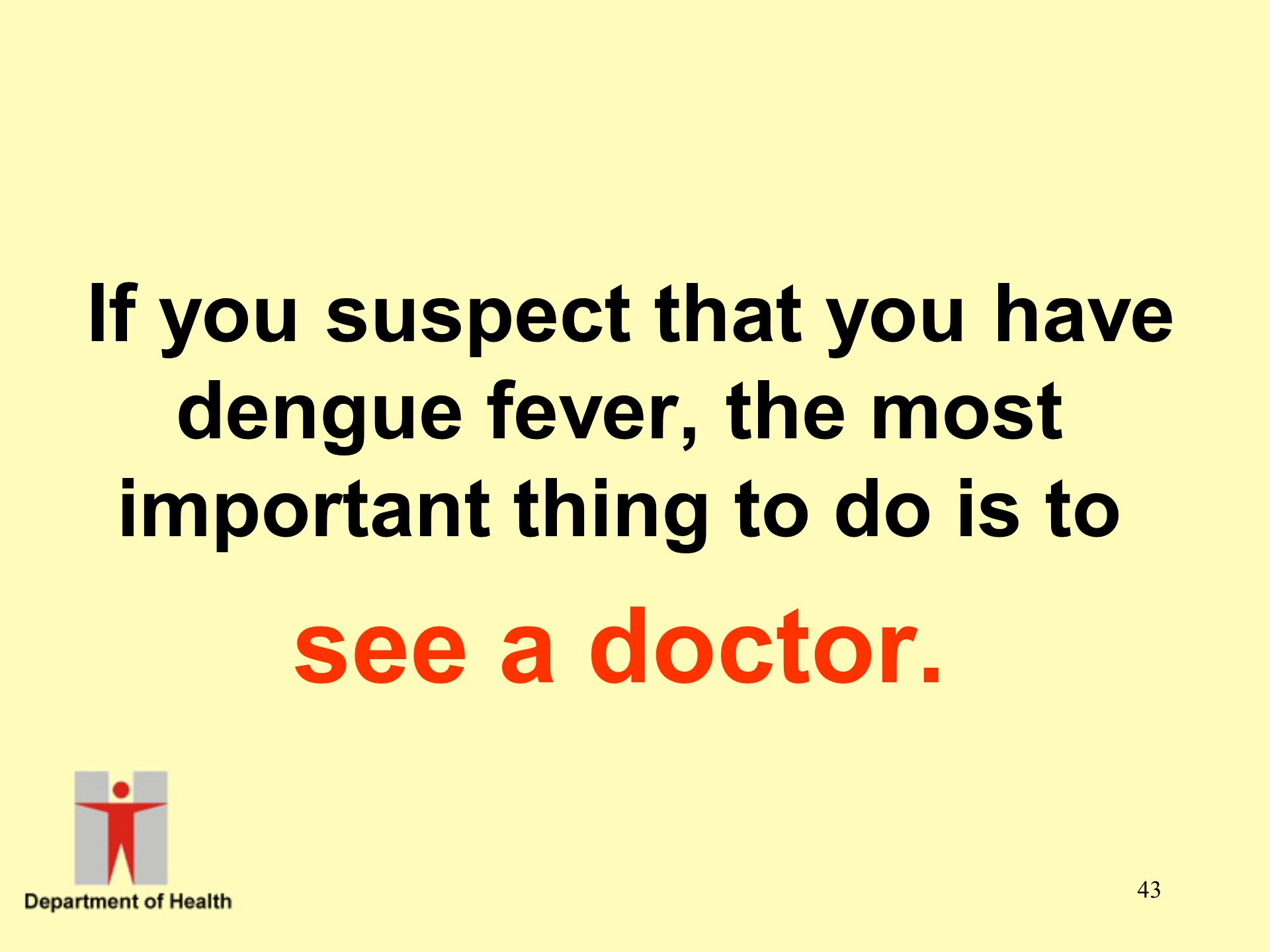 If you suspect that you have dengue fever, the most important thing to do is to