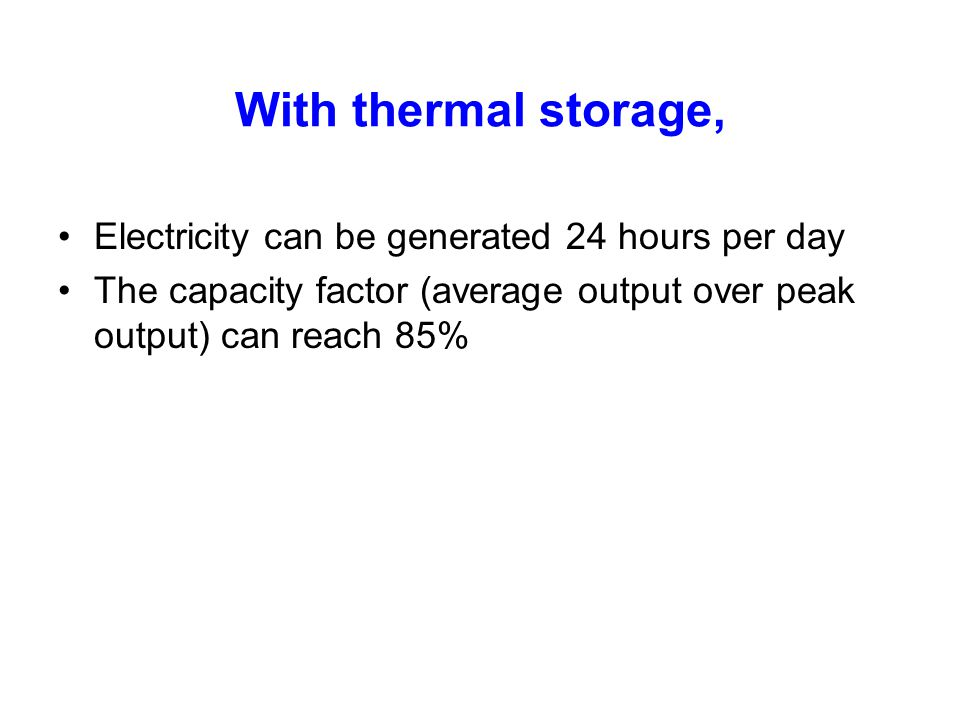 With thermal storage, Electricity can be generated 24 hours per day