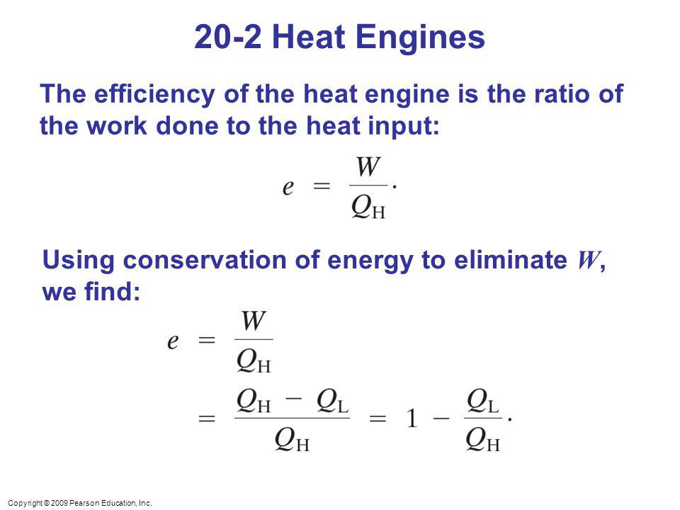 20-2 Heat Engines The efficiency of the heat engine is the ratio of the work done to the heat input: