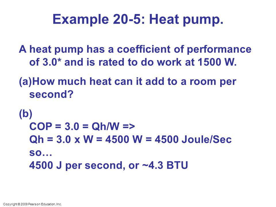 Example 20-5: Heat pump. A heat pump has a coefficient of performance of 3.0* and is rated to do work at 1500 W.