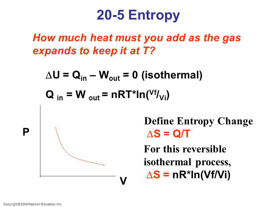 20-5 Entropy How much heat must you add as the gas expands to keep it at T DU = Qin – Wout = 0 (isothermal)