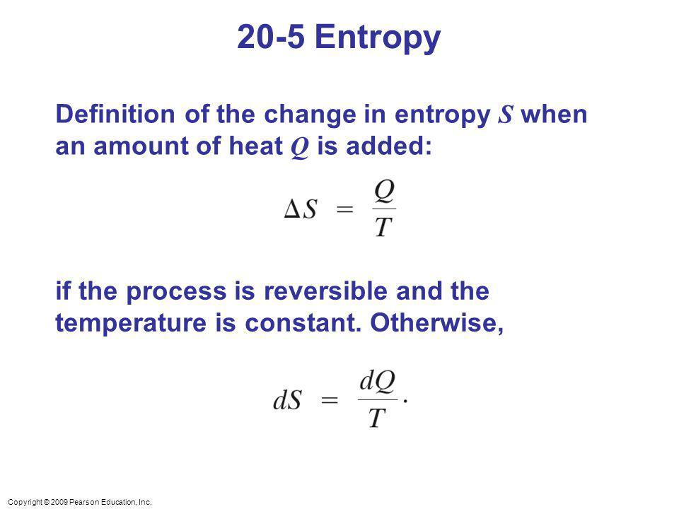 20-5 Entropy Definition of the change in entropy S when an amount of heat Q is added: