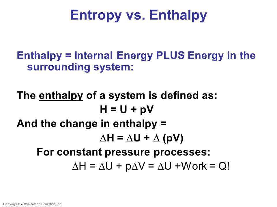 Entropy vs. Enthalpy Enthalpy = Internal Energy PLUS Energy in the surrounding system: The enthalpy of a system is defined as: